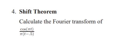 4. Shift Theorem Calculate the Fourier transform of cos(t)