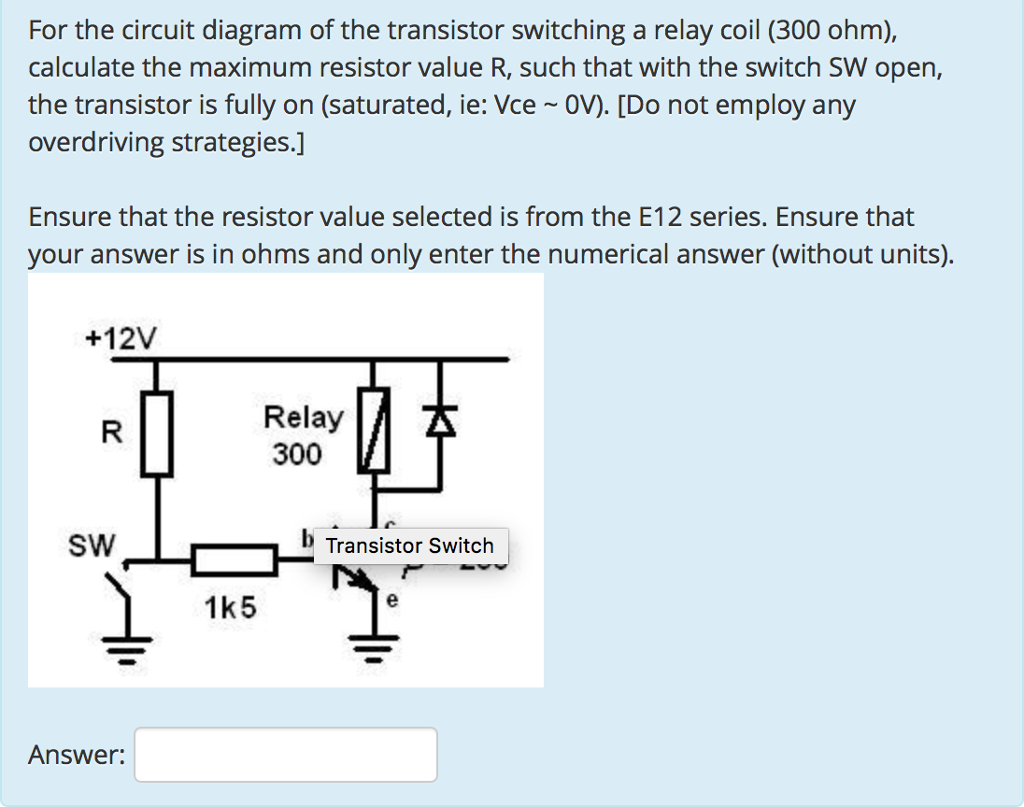 For the circuit diagram of the transistor switching a relay coil (300 ohm).