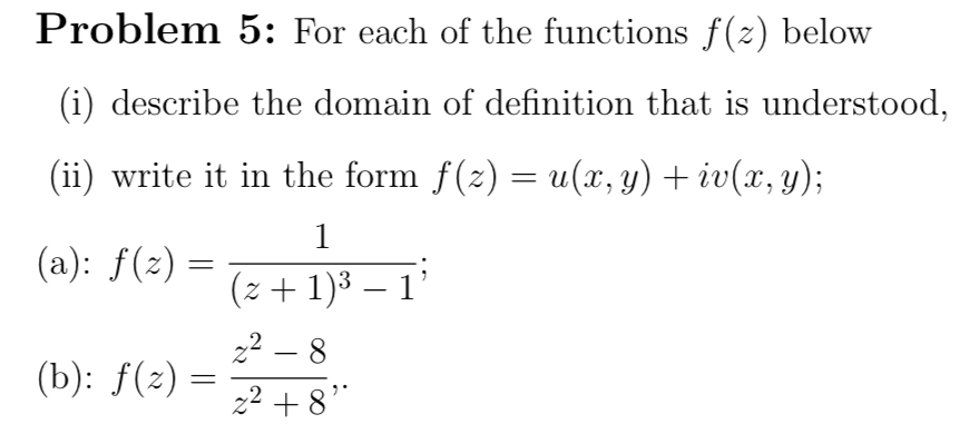 Question: Problem 5: For Each Of The Functions F(z) Below (i) Describe The  Domain Of Definition That Is Und.