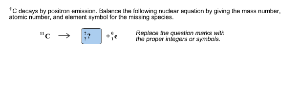 Solved 11 C Decays By Positron Emission Balance The Foll