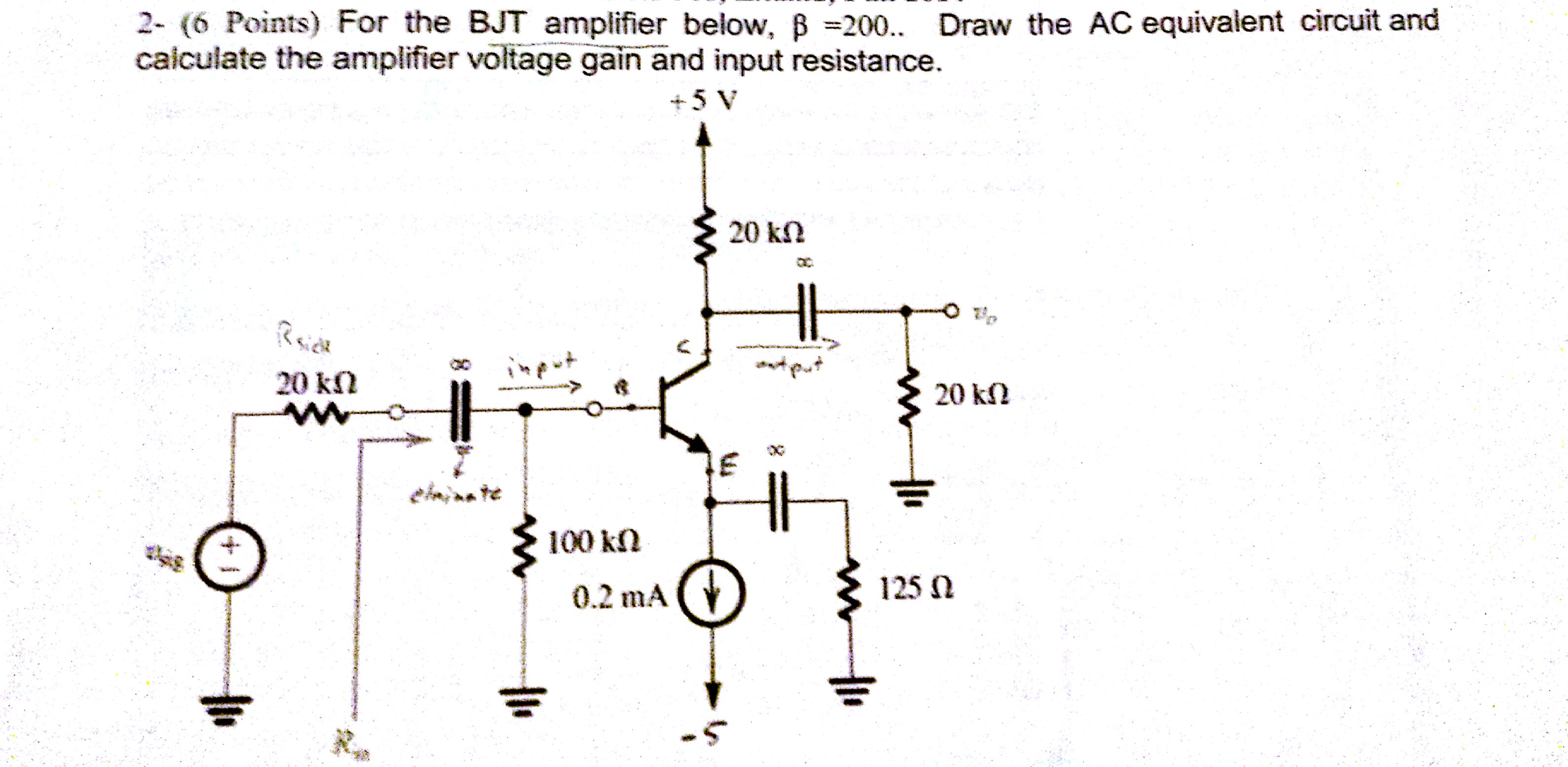 Solved 2 For The Bjt Amplifier Below B 200 Draw Find Equivalent Resistance Re Of Circuit S Cheggcom Question Ac And Calculate Amplifi