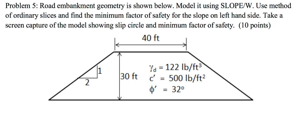 Solved Problem 5 Road Embankment Geometry Is Shown Below