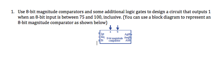 use 8-bit magnitude comparators and some additional logic gates to design a  circuit that