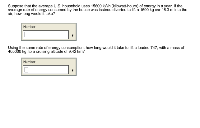 Question: Suppose That The Average U.S. Household Uses 15600 KWh ( Kilowatt Hours) Of Energy In A Year. If T.