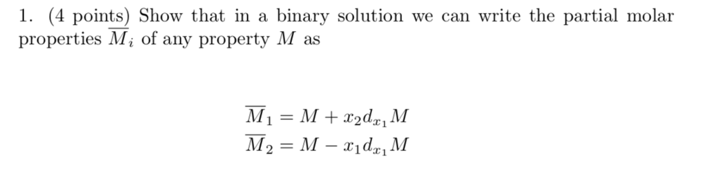 1. (4 points) Show that in a binary solution we can write the partial molar properties Mi of any property M as 2T1