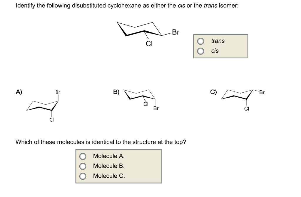 Identify The Following Disubs Uted Cyclohexane As Either The Cis Or The Trans Isomer Br Trans