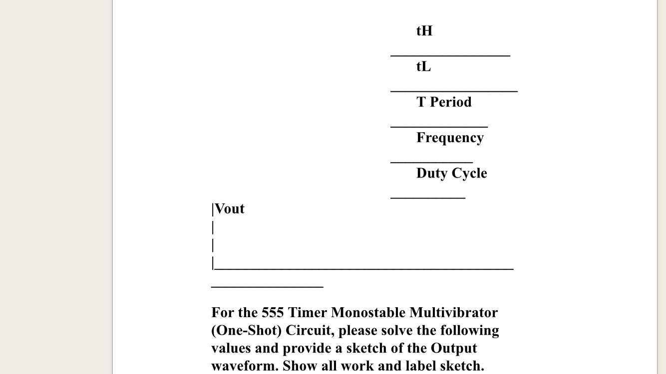 Solved Timer Monostable Multivibrator One Shot Circuit 555 As An Astable And See More Show Transcribed Image Text Please Solve The Following Values Provide A Sketch Of Output
