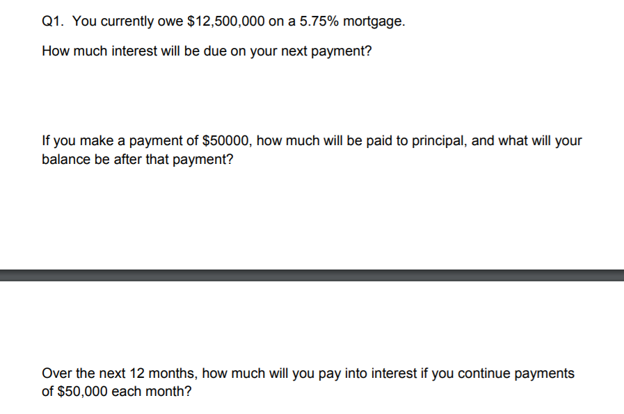 How Much Interest Will I Pay >> Solved Q1 You Currently Owe 12 500 000 On A 5 75 Mortg
