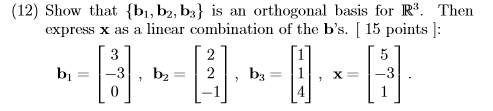 (12) Show that (bi, b2, ba] is an orthogo basis for R3. Then express x as a linear combination of the bs. [ 15 points :