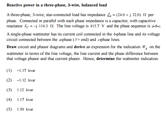 Solved: Reactive Power In A Three-phase, 3-wire, Balanced ... on led circuit diagrams, troubleshooting diagrams, electrical diagrams, honda motorcycle repair diagrams, motor diagrams, battery diagrams, friendship bracelet diagrams, series and parallel circuits diagrams, pinout diagrams, switch diagrams, hvac diagrams, transformer diagrams, gmc fuse box diagrams, engine diagrams, lighting diagrams, sincgars radio configurations diagrams, internet of things diagrams, electronic circuit diagrams, smart car diagrams,