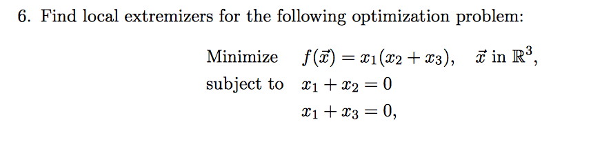 6. Find local extremizers for the following optimization problem: Minimize f( (ar2 ar3), in Ro subject to r1 r2 30