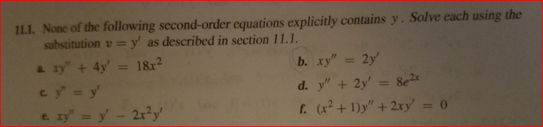 11.1. None of the following second-o equations explicitly contains y. Solve each using the substitution v y as described in section 11.1 1) y 2xy