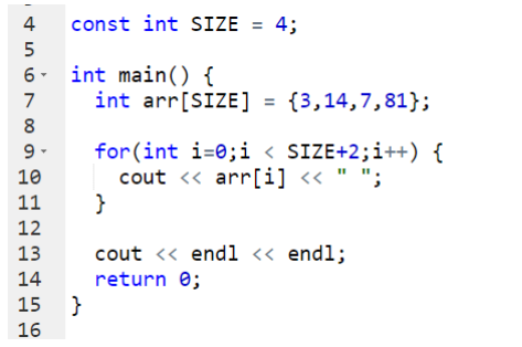 4 const int SIZE=4; 6 int main() int arr[SIZE] {3,14, 7,81); = 8 9, 10 for(int 1-0;1 < SIZE+2;i++) { cout << arr[i] << ; 12 13 14 15 16 cout <<endl << endl; return e;