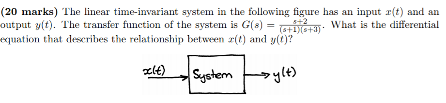 (20 marks) The linear time-invariant system in the following figure has an input r(t) and an output y(t). The transfer function of the system is G(s) What is the differential equation that describes the relationship between x(t) and y(t)?