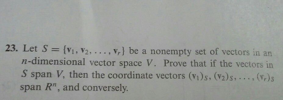 Image for 23. Let S = {v1, 1x2, .. ,Vr} be a nonempty set of vectors in an n -dimensional vector space V. Prove that if