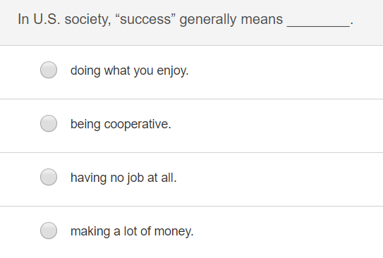 In U.S. society, success generally means doing what you enjoy. being cooperative. having no job at all. making a lot of money.