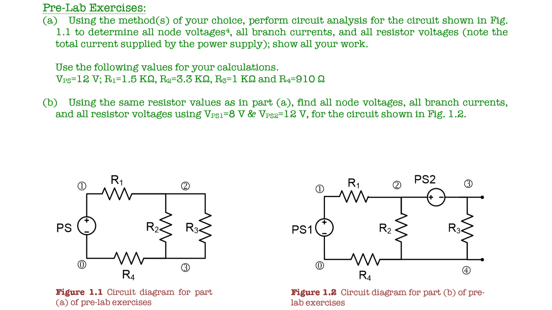 see more Show transcribed image text Pre-Lab Exercises: (a) Using the  method(s) of your choice, perform circuit analysis for the circuit shown in  Fig.