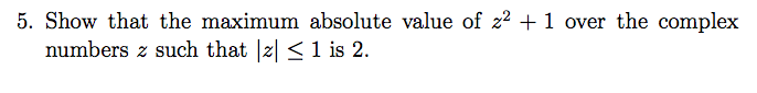 5. Show that the maximum absolute value of 22 1 over the complex numbers such that Izl 1 is 2