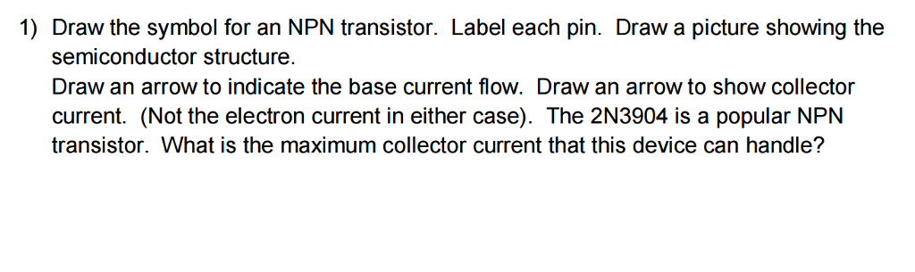 Solved Draw The Symbol For An Npn Transistor Label Each