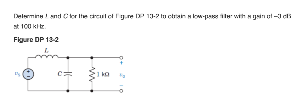 Determine L and C for the circuit of Figure DP 13-2 to obtain a low-pass filter with a gain of -3 dB at 100 kHz. Figure DP 13-2 Us