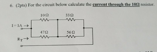 6, (2pts) For the circuit below calculate the current through the 10Ω resistor. 10Ω 33Ω 1-1A → 47Ω 56 Ω
