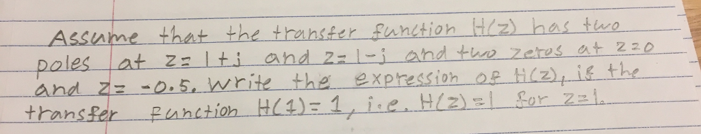 Assume that the thanster funttion Hiz) has tue Dales at za lti ahd 2-i and thr zetes at 220 and 격--2.5, write the expression opti (2), if-the