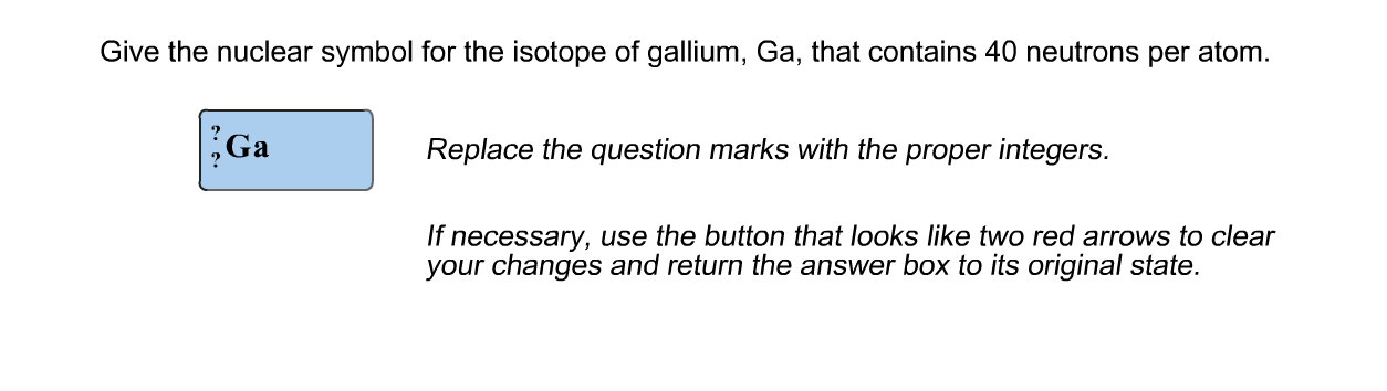 Solved Give The Nuclear Symbol For The Isotope Of Gallium