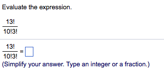 Evaluate the expression 13! 1013! 13! 1013! (Simplify your answer. Type an integer or a fraction.)
