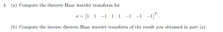 Solved: 4  (a) Compute The Discrete Haar Wavelet Transform