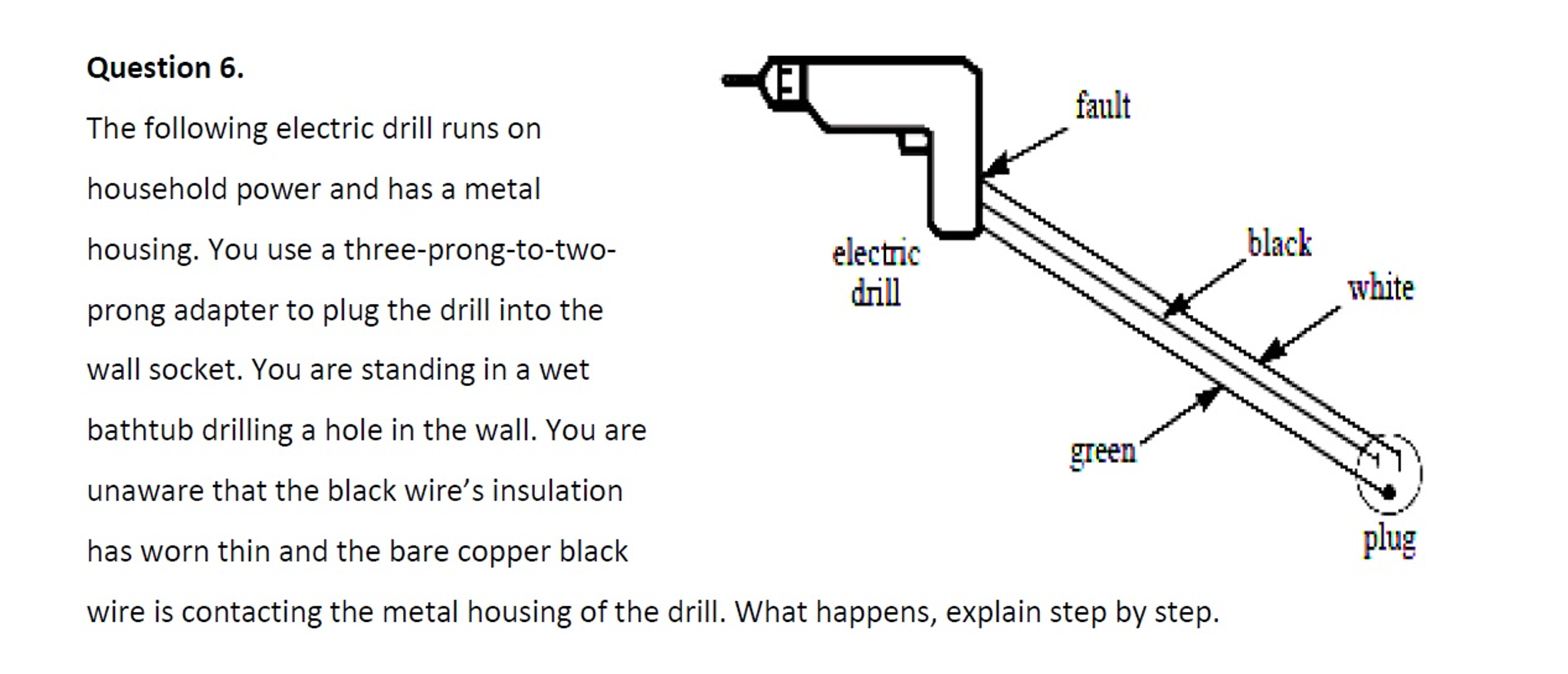 Solved The Following Electric Drill Runs On Household Pow White Green Black 3 Prong Plug Wiring Diagram Question Power And Has A Metal Housing You Use Three Pro