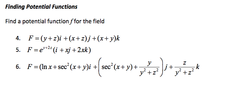 Finding Potential Functions Find a potential functionffor the field 6. F (ln x+ sec (x+ y)i sec (x+ y)+ j y t