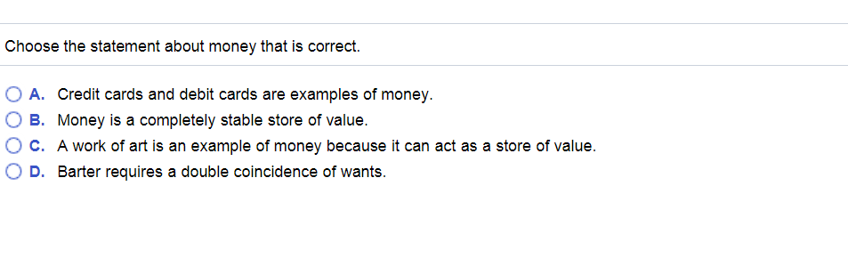 Solved Choose The Statement About Money That Is Correct O