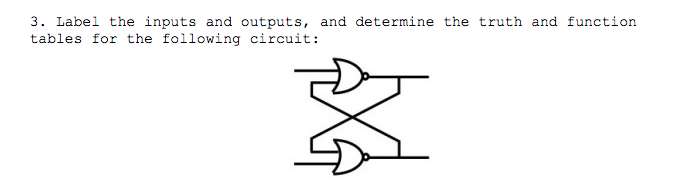 3. Label the inputs and outputs, and determine the truth and function tables for the following circuit: