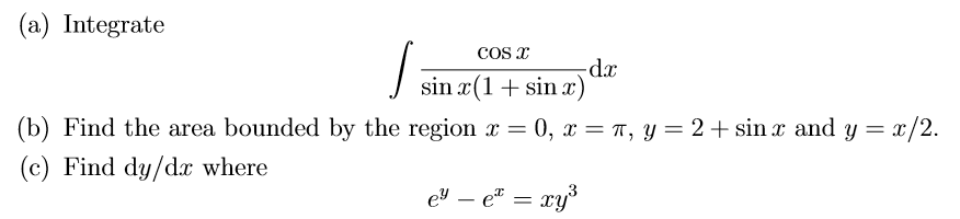 (a) Integrate cos T dx sin 1 sinr) (b) Find the area bounded by the region x = 0, x = π, y = 2 + sin x and y = x/2. (c) Find dy/dx where