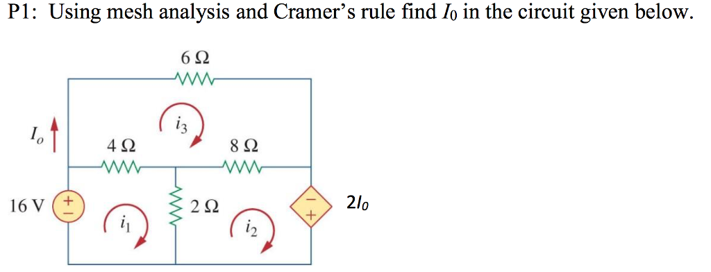 P1: Using mesh analysis and Cramers rule find /o in the circuit given below 6Ω 3 4Ω 8Ω 16 v (t 2Ω 2lo 0