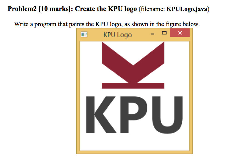 Solved Problem2 10 Marks Create The Kpu Logo Filename