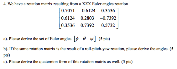 Solved: We Have A Rotation Matrix Resulting From A XZX Eul