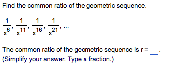 Find the common ratio of the geometric sequence. 6 1116 21 The common ratio of the geometric sequence is r=D (Simplify your answer. Type a fraction.)