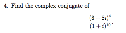 4. Find the complex conjugate of (3 8i) 10 (1 +i