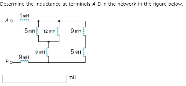 Determine the inductance at terminals A-B in the network in the figure below 1 mH 9 mH 5mH 3 mH 9mH mH