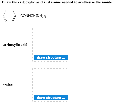 Solved: Draw The Carboxylic Acid And Amine Needed To Synth