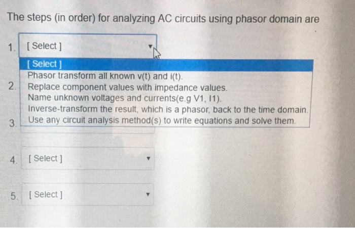 Question The Steps In Order For Analyzing AC Circuits Using Phasor Domain Are Transform All Know