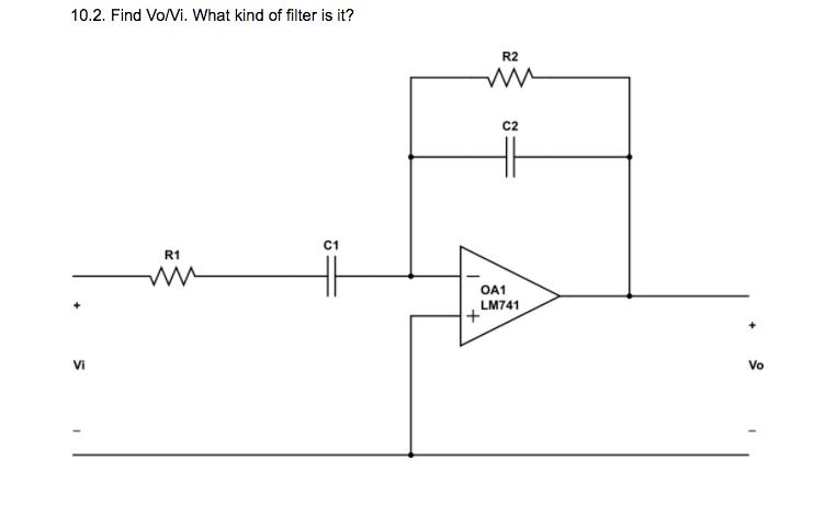 10.2. Find Vo/Vi. What kind of filter is it? R2 C2 C1 R1 OA1 LM741 Vi Vo