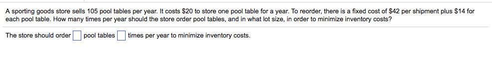 A Sporting Goods Store Sells 105 Pool Tables Per Year. It Costs $20 To Store
