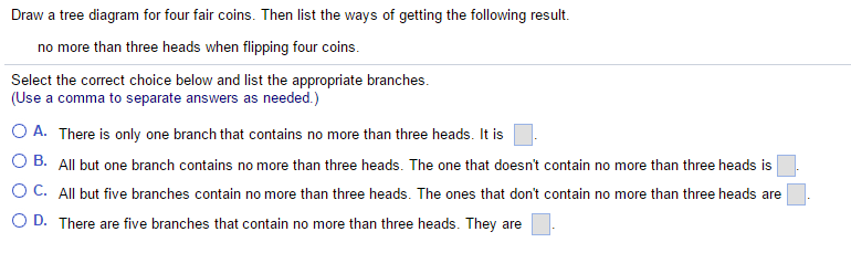 Solved  Draw A Tree Diagram For Four Fair Coins  Then List