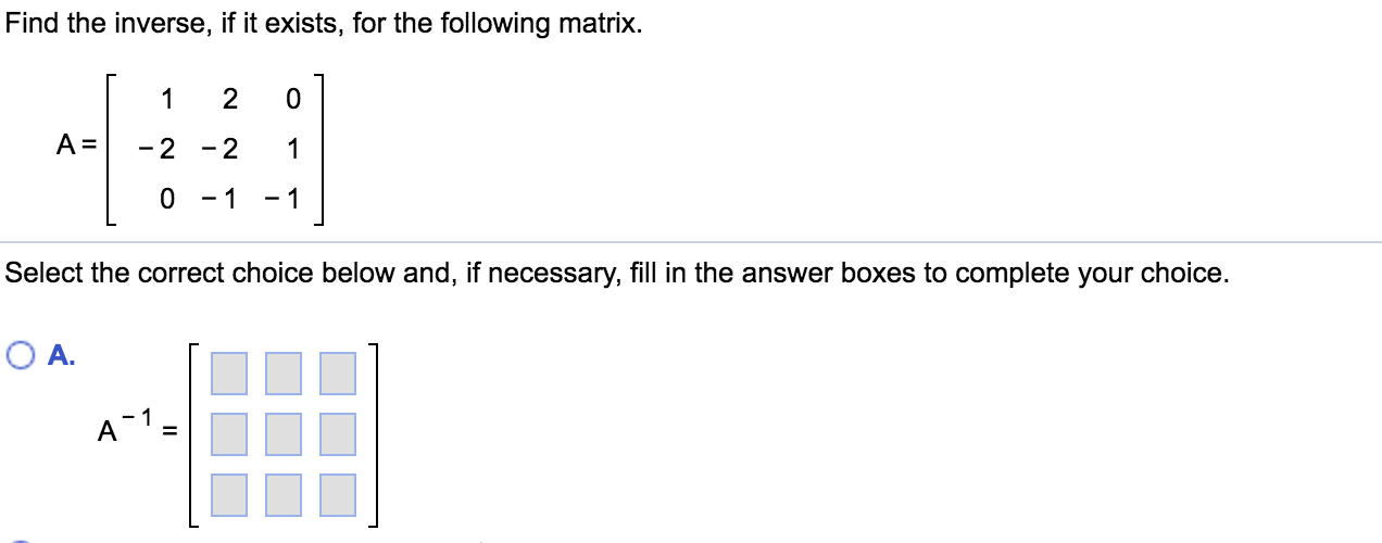 Solved: Find The Inverse, If It Exists, For The Following ...
