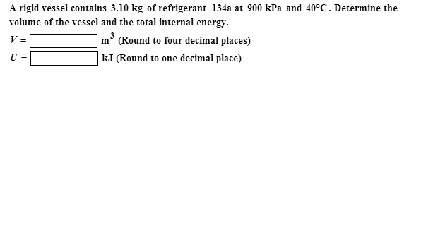 A rigid vessel contains 3.10 kg of refrigerant-134