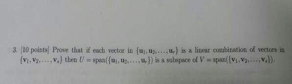 Image for 3. Prove that if each vector in {u1, u2. is a linear combination of vectors in {v1, v2, ...., v3} then U = spa