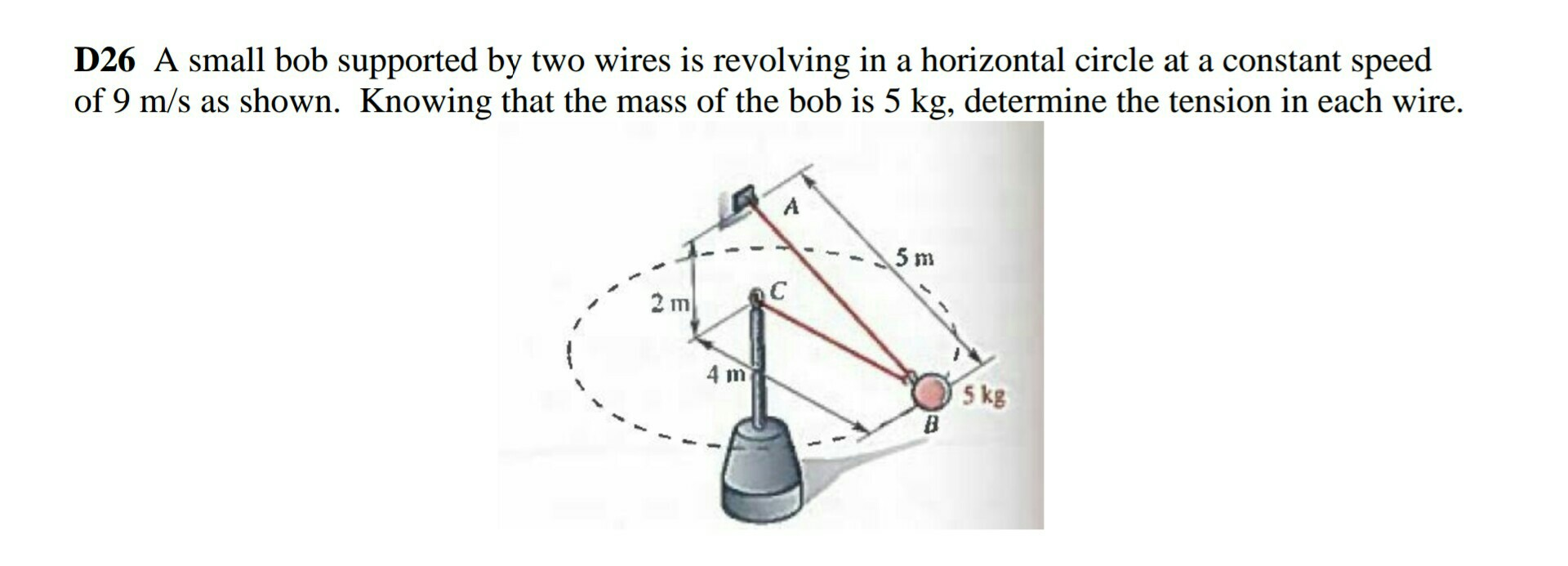 d26 a small bob supported by two wires is revolving in a horizontal circle  at a