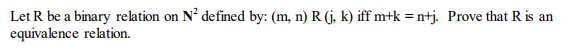 Let R be a binary relation on N2 defined by: (m, n) R (j, k) iff mrk = mtj. equivalence relation. Prove that Ris an